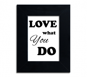 Do what you love, love what you do #2 - plakat w ramie - PLA-5-1