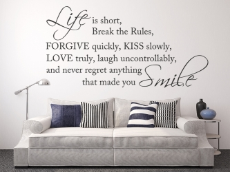 Life is short, break the rules, forgive quickly, kiss slowly, love truly, laugh uncontrollably, and never regret anything that made you smile ? wz-86