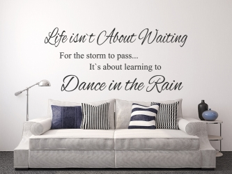 Life isn`t about waiting for the storm to pass. It`s about learning to dance in the rain ? WZ-125