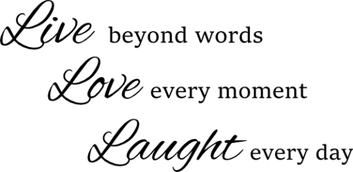 Live beyound words, love every moment, laughty every day ? NA-81