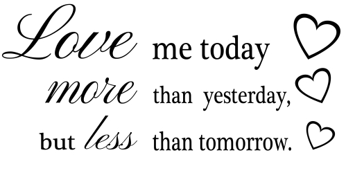 Love me today more then yesterday, but less then tomorrow ? NA-45