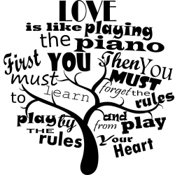 Naklejka ścienna drzewo z napisami - Love is like playing the piano. First you must learn to play by the rules, then you must forget the rules and play from your heart